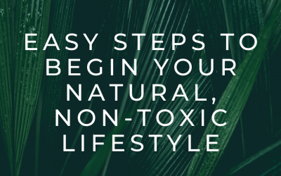 8 Easy Steps to Begin your Natural, Non-toxic Lifestyle